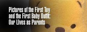 The First Toy and First Outfit:  Our Lives as Parents...
